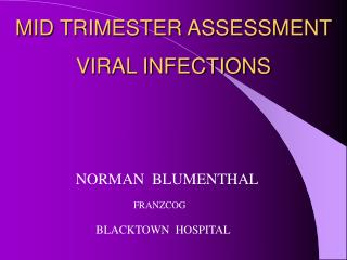 MID TRIMESTER ASSESSMENT                VIRAL INFECTIONS