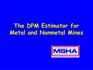 The DPM Estimator for Metal and Nonmetal Mines