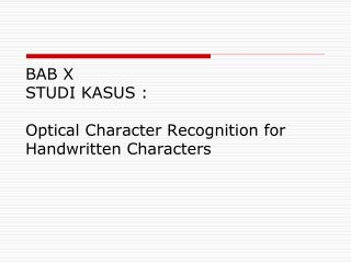 BAB X STUDI  KASUS : Optical  Character Recognition for Handwritten Characters