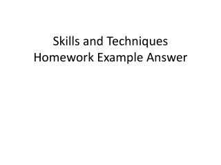 Skills and Techniques Homework Example Answer