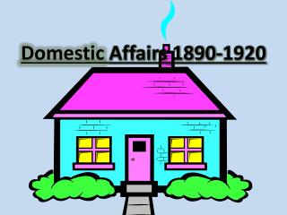 Domestic Affairs 1890-1920