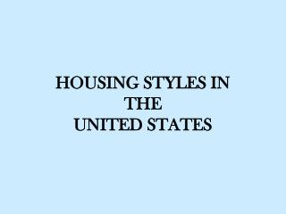 HOUSING STYLES IN  THE  UNITED STATES