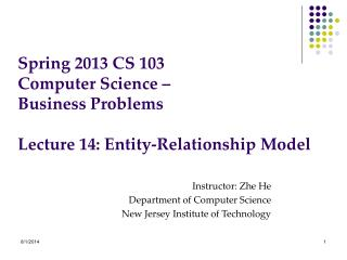 Spring 2013 CS 103 Computer Science – Business Problems Lecture 14: Entity-Relationship Model