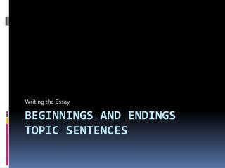 BEGINNINGS AND ENDINGS topic sentences