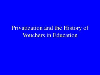 Privatization and the History of Vouchers in Education