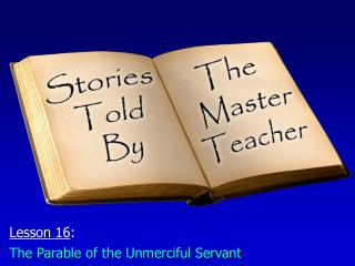 Lesson 16 : The Parable of the Unmerciful Servant