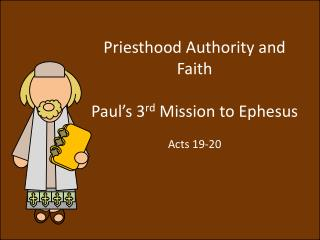 Priesthood Authority and Faith Paul's 3 rd  Mission to Ephesus Acts 19-20