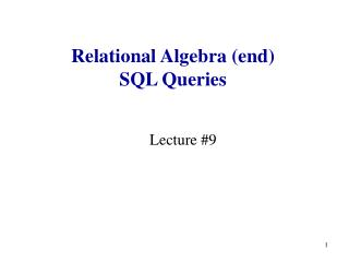 Relational Algebra (end) SQL Queries