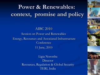 Power &  Renewables :   context,  promise and policy