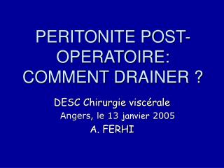 PERITONITE POST-OPERATOIRE: COMMENT DRAINER ?