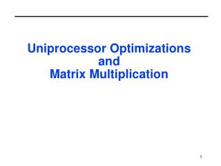 Uniprocessor Optimizations  and  Matrix Multiplication