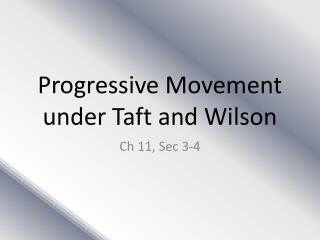 Progressive Movement under Taft and Wilson
