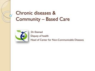 Chronic diseases &  Community – Based Care