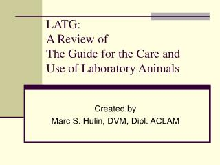 LATG: A Review of The Guide for the Care and Use of Laboratory Animals