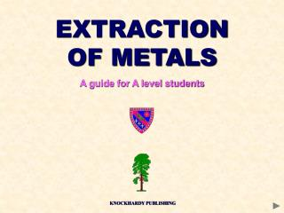 EXTRACTION OF METALS A guide for A level students