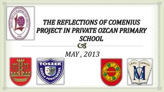 THE REFLECTIONS OF COMENIUS PROJECT IN PRIVATE OZCAN  PRIMARY SCHOOL