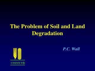 The Problem of Soil and Land  Degradation