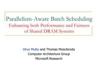 Parallelism-Aware Batch Scheduling Enhancing both Performance and Fairness  of Shared DRAM Systems