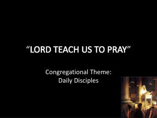 """ LORD TEACH US TO PRAY """