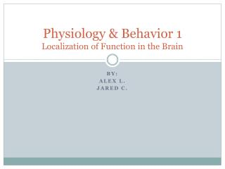 Physiology & Behavior 1 Localization of Function in the Brain