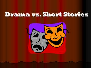 Drama vs. Short Stories
