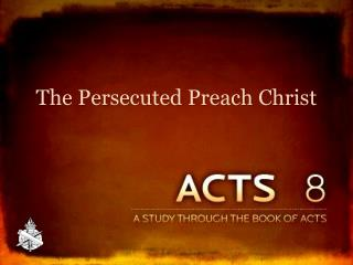 The Persecuted Preach Christ