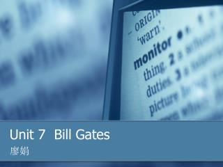 Unit 7  Bill Gates