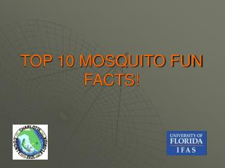 TOP 10 MOSQUITO FUN FACTS!