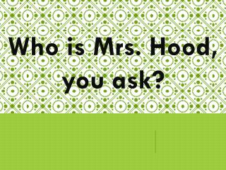 Who is Mrs. Hood, you ask?