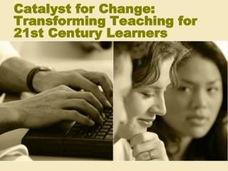 Catalyst for Change: Transforming Teaching for 21st Century Learners