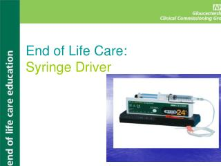 End of Life Care: Syringe Driver