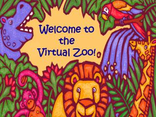 Welcome to the  Virtual Zoo!
