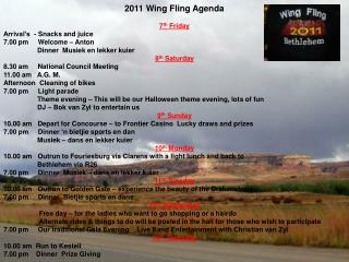 2011 Wing Fling Agenda 7 th  Friday Arrival's  - Snacks and juice 7.00 pm     Welcome – Anton