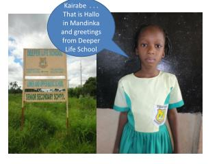 Kairabe   . . . That is Hallo in  Mandinka  and greetings from Deeper Life School