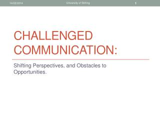 Challenged Communication: