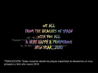 WE ALL FROM THE BEACHES OF SPAIN WISH YOU ALL A VERY HAPPY & PROSPEROUS NEW YEAR...2010