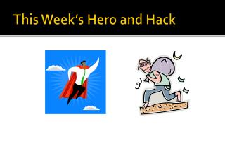 This Week's Hero and Hack