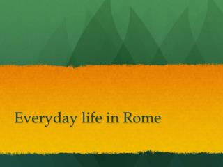Everyday life in Rome