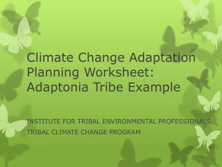 Climate Change Adaptation Planning Worksheet: Adaptonia T ribe Example