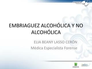EMBRIAGUEZ ALCOHÓLICA Y NO ALCOHÓLICA