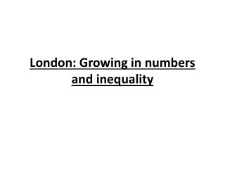 London: Growing in numbers and inequality
