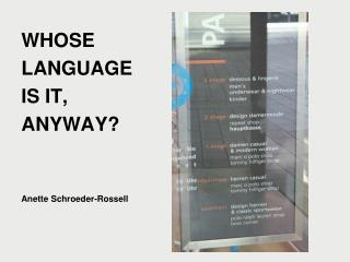 WHOSE  LANGUAGE  IS IT, ANYWAY? Anette Schroeder-Rossell