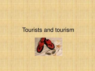 Tourists and tourism