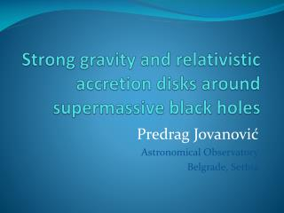 Strong gravity and relativistic accretion disks around  supermassive  black holes
