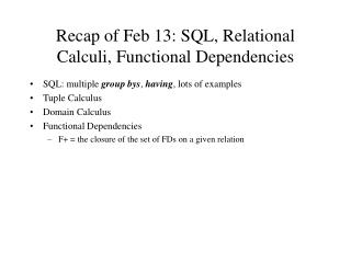 Recap of Feb 13: SQL, Relational Calculi, Functional Dependencies