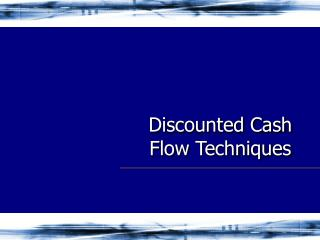 Discounted Cash Flow Techniques