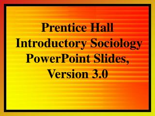 Prentice Hall Introductory Sociology PowerPoint Slides, Version 3.0
