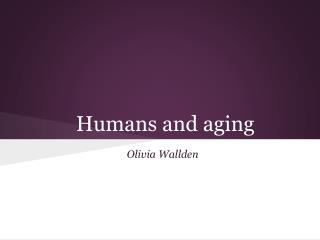 Humans and aging