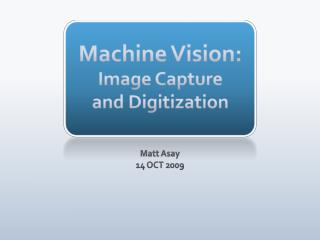 Machine Vision: Image Capture and Digitization