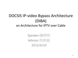DOCSIS IP-video Bypass Architecture (DIBA) an Architecture for IPTV over Cable